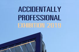 ACCIDENTALLY PROFESSIONAL EXHIBITION 2019