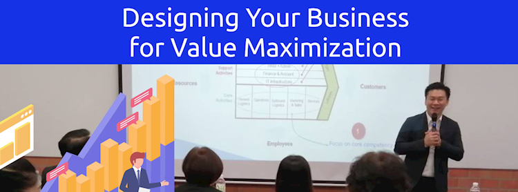 Designing Your Business for Value Maximization