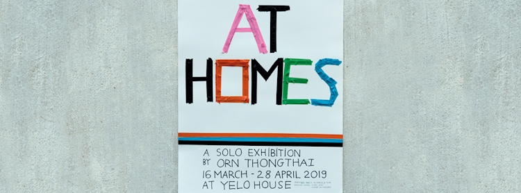 """""""AT HOMES"""" A Solo Exhibition by Orn Thongthai"""