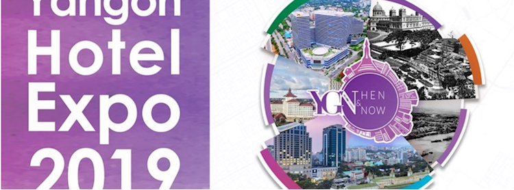 Yangon Then and Now Hotel Expo 2019